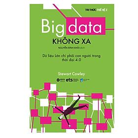 Big Data Không Xa - Dữ Liệu Lớn Chi Phối Con Người Trong Thời đại 4.0