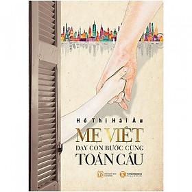 Sách Nuôi Dạy Con Hấp Dẫn: Mẹ Việt - Dạy Con Bước Cùng Toàn Cầu (Tái Bản 2019) + Tặng kèm postcard HappyLife