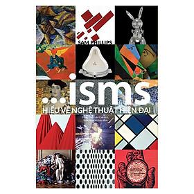 Sách - ISMS: Hiểu Về Nghệ Thuật Hiện Đại