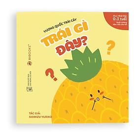 Ehon Nhật Bản Trái gì đây? - Vương quốc trái cây - Sách dành cho bé từ 0 tuổi