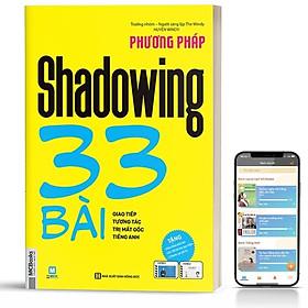 Sách - Phương Pháp Shadowing 33 Bài Giao Tiếp Tương Tác Trị Mất Gốc Tiếng Anh - Học Kèm App Online ( tặng kèm bookmark sáng tạo )