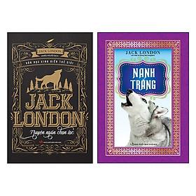 [Download sách] Combo Nanh Trắng + Jack London - Truyện Ngắn Chọn Lọc (Tái Bản)(2 Cuốn)