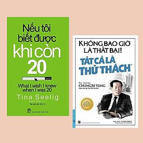 Combo Sách Dành Cho Doanh Nhân Trẻ: Nếu Tôi Biết Được Khi Còn 20 (Tái Bản) + Không Bao Giờ Là Thất Bại! Tất Cả Là Thử Thách (Tái Bản 2019) - (Mỗi thử thách luôn là tiền đề của sự thành công)