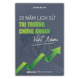 20 Năm Lịch Sử Thị Trường Chứng Khoán Việt Nam (Bìa Cứng)