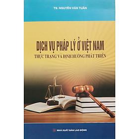 Dịch Vụ Pháp Lý ở Việt Nam Thực Trạng Và Định Hướng Phát Triển