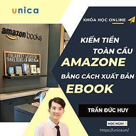Khóa học KINH DOANH - Kiếm tiền toàn cầu với Amazon bằng cách xuất bản Ebook của bạn UNICA.VN