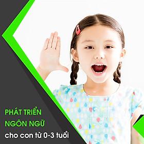 Khóa Học Phát Triển Ngôn Ngữ Cho Con Từ 0-3 Tuổi KYNA KID29
