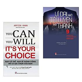 Combo Sách Kỹ Năng Sống Hay: You Can, You Will. It's Your Choice! + Vĩ Đại Nhờ Tôi Luyện Mà Thành (Bí Quyết Tạo Thành Công Trong Mọi Lĩnh Vực)