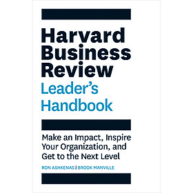 The Harvard Business Review Leader 's Handbook: Make an Impact , Inspire Your Organization , and Get to the Next Level
