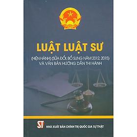 Luật Luật Sư (Hiện Hành) (Sửa Đổi, Bổ Sung Năm 2012, 2015) Và Văn Bản Hướng Dẫn Thi Hành