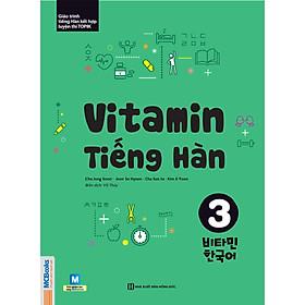 Vitamin Tiếng Hàn 3 (Tặng Trọn Bộ Tài Liệu Học Tiếng Hàn Online: Giáo Trình Tổng Hợp Và Luyện Thi Topik) (Học Kèm App: MCBooks Application)
