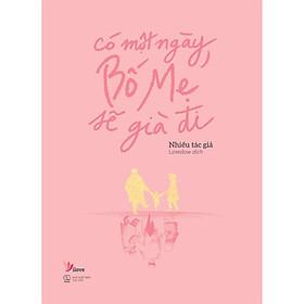 Sách - Có Một Ngày, Bố Mẹ Sẽ Già Đi (tặng kèm bookmark)