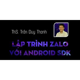 Khóa học CNTT - Lập trình Zalo với Android SDK- UNICA.VN