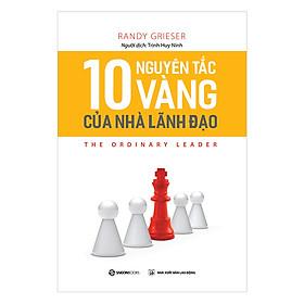 10 Nguyên Tắc Vàng Của Nhà Lãnh Đạo