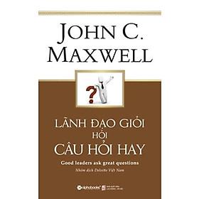 Lãnh Đạo Giỏi Hỏi Câu Hỏi Hay ( Tặng Bookmark Sáng Tạo )