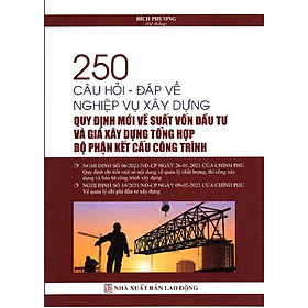 250 CÂU HỎI - ĐÁP VỀ NGHIỆP VỤ XÂY DỰNG QUY ĐỊNH MỚI VỀ SUẤT VỐN ĐẦU TƯ VÀ GIÁ XÂY DỰNG TỔNG HỢP BỘ PHẬN KẾT CẤU CÔNG TRÌNH