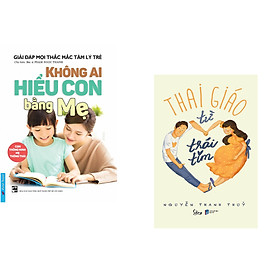 Combo 2 cuốn sách: Không Ai Hiểu Con Bằng Mẹ + Thai Giáo Từ Trái Tim