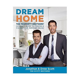 Dream Home : The Property Brothers Ultimate Guide to Finding & Fixing Your Perfect House