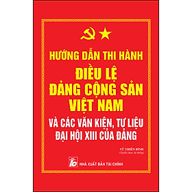Hướng Dẫn Thi Hành Điều Lệ Đảng Cộng Sản Việt Nam Và Các Văn Kiện, Tư Liệu Đại Hội XIII Của Đảng