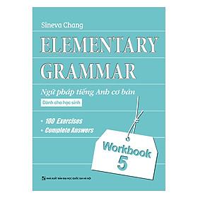 Elementary Grammar - Ngữ Pháp Tiếng Anh Cơ Bản Dành Cho Học Sinh (Workbook 5)