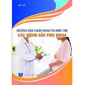 [Download sách] Hướng dẫn chẩn đoán và điều trị các bệnh Sản phụ khoa - Bộ Y tế