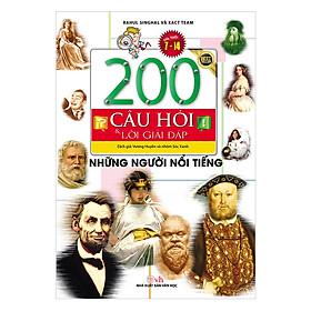 200 Câu Hỏi & Lời Giải Đáp - Những Người Nổi Tiếng (Tái Bản)