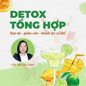 Detox tổng hợp: đẹp da - giảm cân - thanh lọc cơ thể