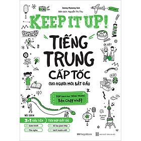 Keep It Up - Tiếng Trung Cấp Tốc Cho Người Mới Bắt Đầu