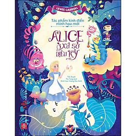Tác Phẩm Kinh Điển Minh Họa Mới - Alice Ở Xứ Sở Diệu Kỳ