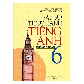 Bài Tập Thực Hành Tiếng Anh 6 (Không Đáp Án)