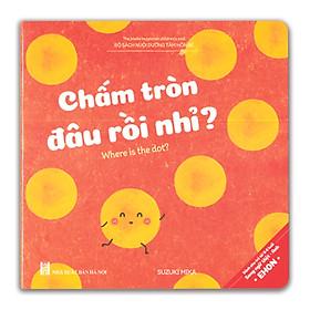 Ehon Song ngữ Anh Việt - Nuôi Dưỡng Tâm Hồn Bé - Chấm Tròn Đâu Rồi Nhỉ