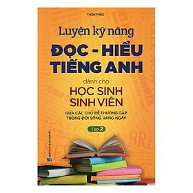 Luyện Kỹ Năng Đọc - Hiểu Tiếng Anh Dành Cho Học Sinh Sinh Viên - Tập 2