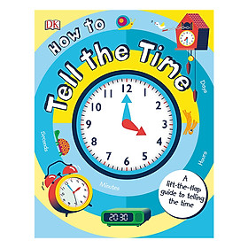 How to Tell the Time: A Lift-the-flap Guide to Telling the Time (Board book)
