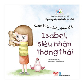 Kỹ Năng Sống Dành Cho Học Sinh - Super Kids - Siêu Nhân Nhí - Isabel, Siêu Nhân Thông Thái