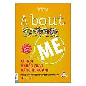 ABOUT ME - CHIA SẺ VỀ BẢN THÂN BẰNG TIẾNG ANH (Sách Giao Tiếp Bán Chạy Nhất Nhật Bản) (Học kèm App MCBooks) (Tặng Thêm Bút Hoạt Hình Cực Xinh)