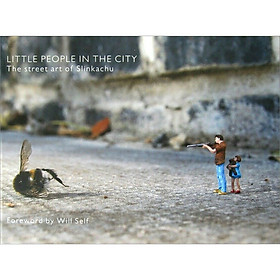 Little People In The City : The Street Art of Slinkachu (Foreword by Will Self) (Hardback)