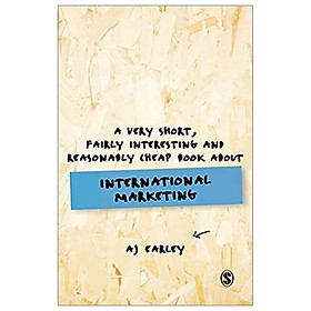A Very Short, Fairly Interesting, Reasonably Cheap Book About... International Marketing