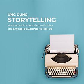 Ứng dụng Storytelling nghệ thuật kể chuyện trong thuyết trình cho dân kinh doanh bằng mô hình 5x3