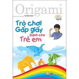 Trò Chơi Gấp Giấy Dành Cho Trẻ Em - Tập 2 (Tái Bản)