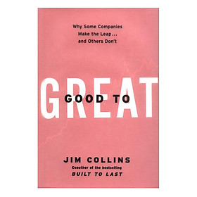 Good To Great: Why Some Companies Make The Leap