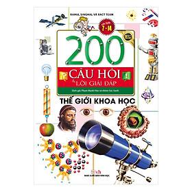 200 Câu Hỏi & Lời Giải Đáp - Thế Giới Khoa Học (Tái Bản)
