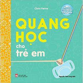Bộ Sách Vỡ Lòng Về Khoa Học - Quang Học Cho Trẻ Em