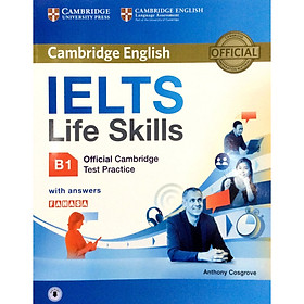 IELTS Life Skills Official Cambridge Test Practice B1 Student's Book with Answers and Audio Reprint Edition (Sách Không Kèm Đĩa)