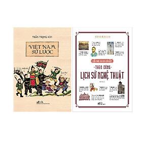 Combo 2 Cuốn Việt Nam Sử Lược (Tb) + Kiến Thức Căn Bản Cần Biết – Theo Dòng Lịch Sử Nghệ Thuật