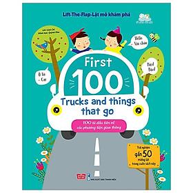 Lift-The-Flap - Lật Mở Khám Phá - First 100 Trucks And Things That Go - 100 Từ Đầu Tiên Về Các Phương Tiện Giao Thông