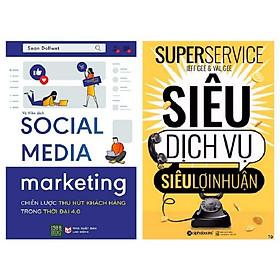 Combo 2 Cuốn: Siêu Dịch Vụ Siêu Lợi Nhuận + Social Media Marketing – Chiến Lược Thu Hút Khách Hàng Trong Thời Đại 4.0