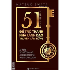51 chìa khóa vàng để trở thành nhà lãnh đạo truyền cảm hứng (tặng sổ tay mini dễ thương KZ)