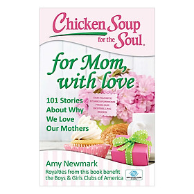 Chicken Soup For The Soul - For Mom, With Love - 101 Stories About Why We Love Our Mothers