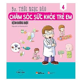 Chăm Sóc Sức Khỏe Trẻ Em (Tập 4): Bệnh Đường Ruột