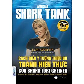 America Shark Tank - Cách Biến Ý Tưởng Triệu Đô Thành Hiện Thực Của Shark Lori Greiner ( tặng kèm bookmark )